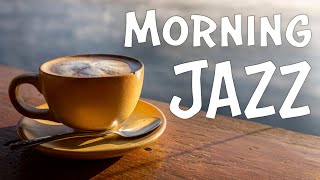 Good Morning JAZZ - Strong Coffee Jazz For Wake Up, Breakfast, Work, Study