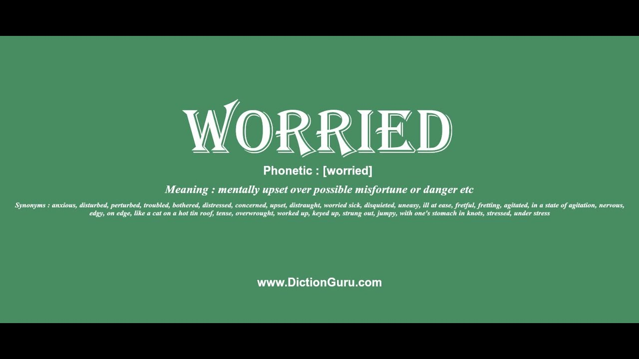 worried: How to pronounce worried with Phonetic and Examples