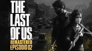 The Last of Us Remastered - PS4 -  ¿Tres son multitud? EP 2