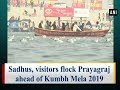 Sadhus, visitors flock Prayagraj ahead of Kumbh Mela 2019 - Uttar Pradesh News