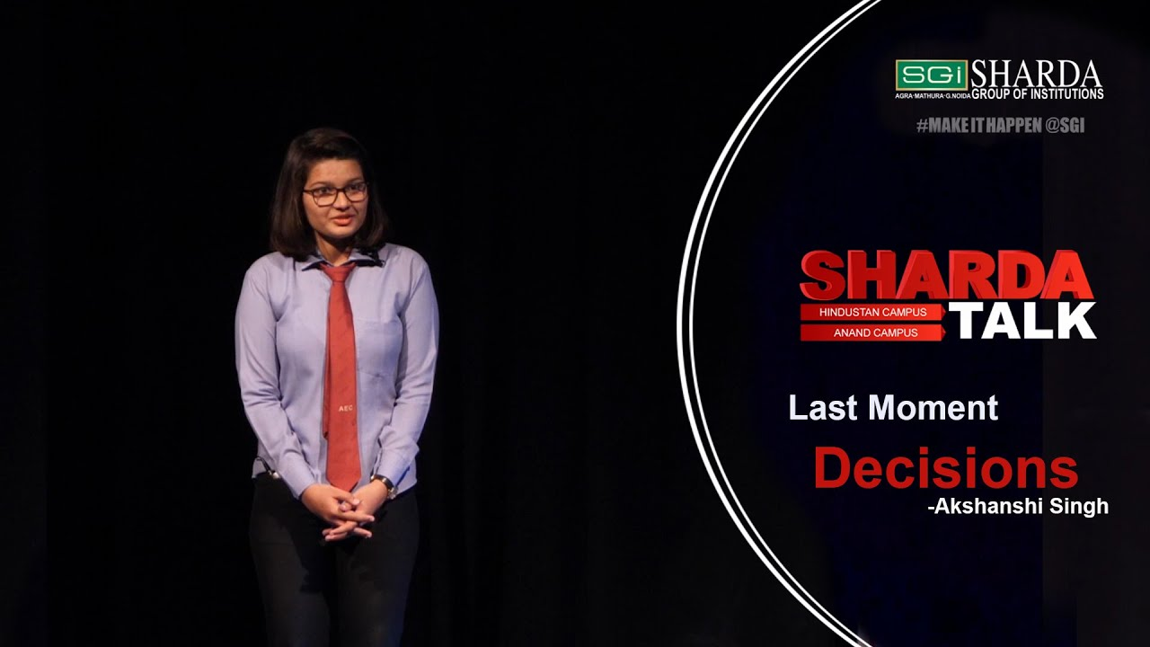 Episode 9 : Sharda Talk | Last Moment Decisions By Akshanshi Singh | #makeithappen