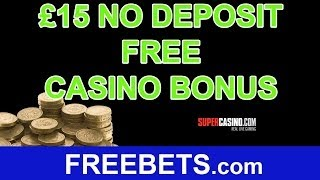 How To Claim A No Deposit £15 Free Casino Bonus With SuperCasino