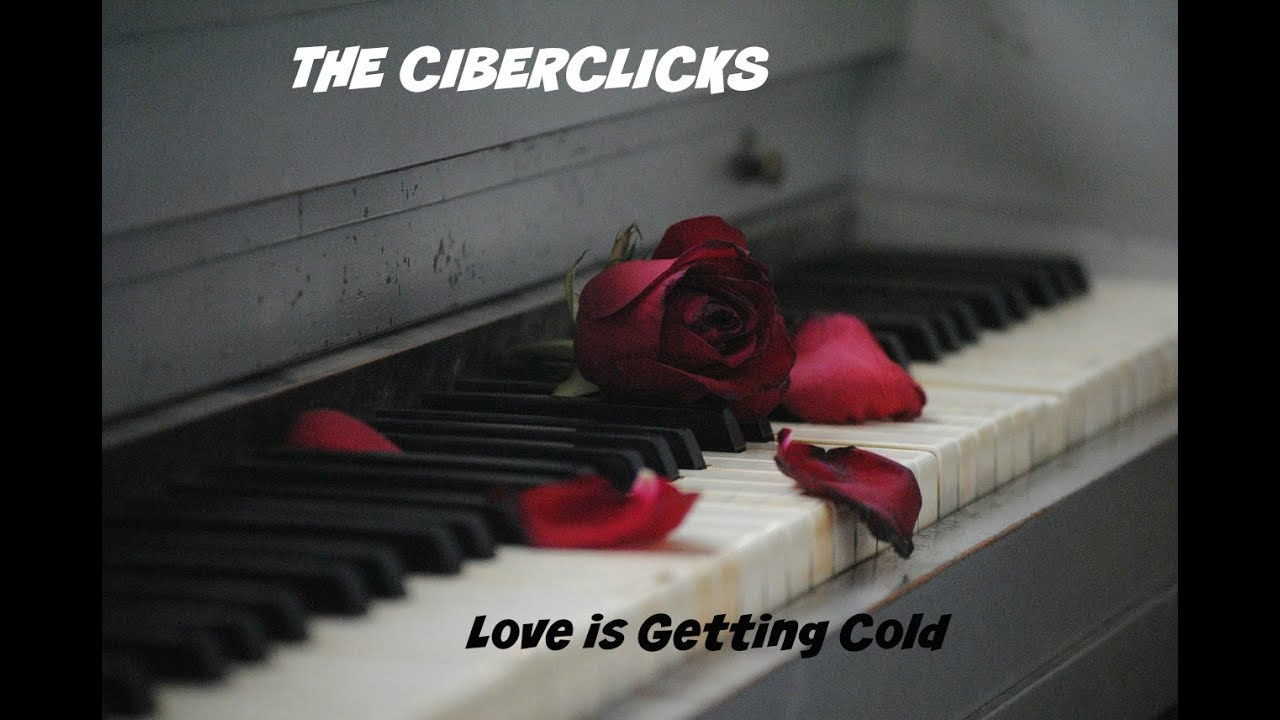 Love Is Getting Cold The Ciberclicks Video  Youtube