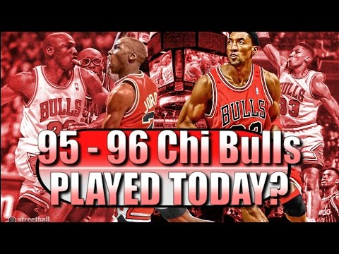What If The 95-96 Chicago Bulls PLAYED TODAY?