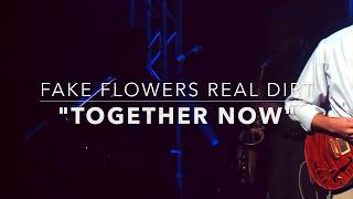 Together Now - Fake Flowers Real Dirt (Official)