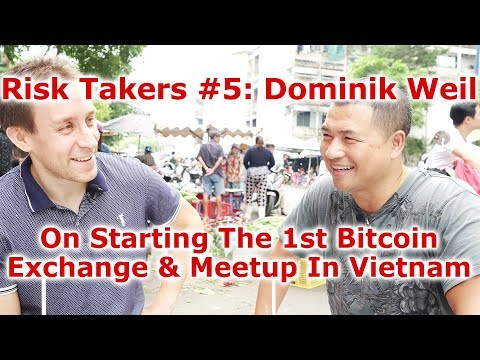 Risk Takers #5 - Dominik Weil On Starting The 1st Bitcoin Exchange & Bitcoin Meetup In Vietnam