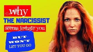 Why the Narcissist Seems to Hate You, But Won't Let You Go