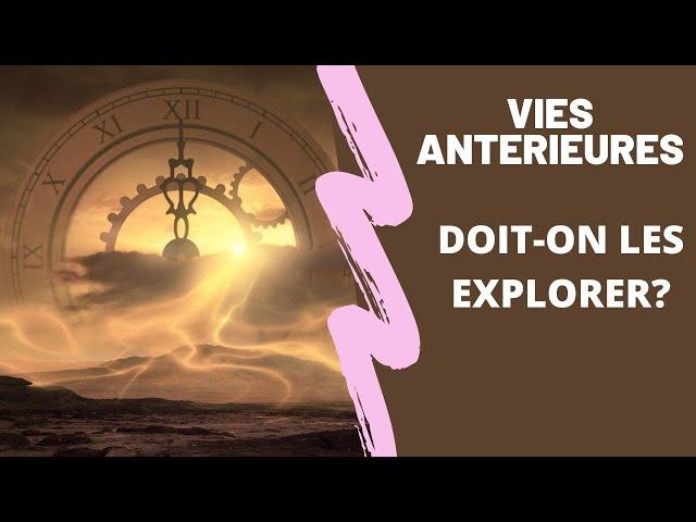Vies antérieures : illusion ou outil d'évolution ?
