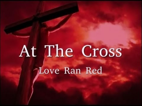At The Cross Love Ran Red Chris Tomlin Easter Worship Youtube