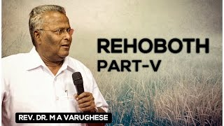 REHOBOTH Part V - Rev. Dr. M A Varughese