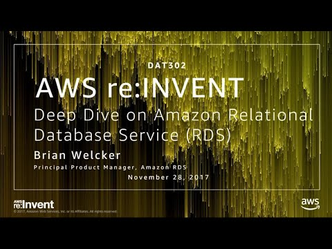 AWS re:Invent 2017: Deep Dive on Amazon Relational Database Service (RDS) (DAT302)
