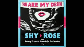 Shy Rose Feat. Toney D. And The Lovetrip Orchestra - You Are My Desire (Energy Club) (1989)