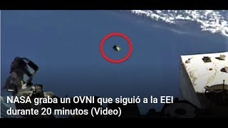 La NASA graba OVNI que siguió a la estación espacial?