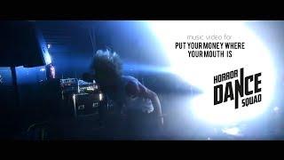 Смотреть клип Horror Dance Squad - Put Your Money Where Your Mouth Is