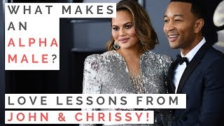 LESSONS FROM JOHN LEGEND & CHRISSY TEIGEN'S MARRIAGE: Traits Of An Alpha Vs Beta Male