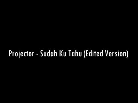 Projector - Sudah Ku Tahu (Edited Version) with lyrics