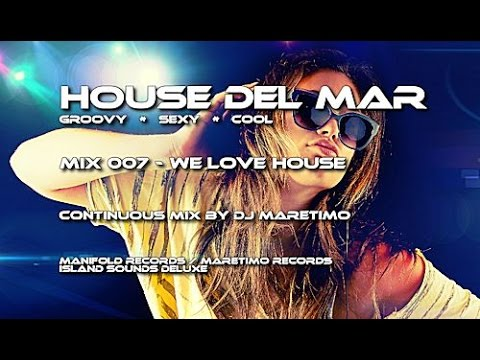 House Del Mar (Mix 007) We Love House - Continuous Mix by DJ Maretimo, HD, 2016