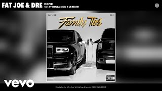 Fat Joe, Dre - Drive (Audio) ft. Ty Dolla $ign & Jeremih