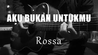 Aku Bukan Untukmu - Rossa ( Acoustic Karaoke )