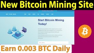 New Bitcoin Mining Site - Earn 0.003 BTC Daily - Btccoinface