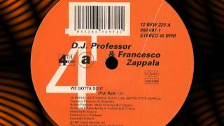 "D.J. PROFESSOR & FRANCESCO ZAPPALA ""We Gotta Do It"""