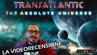 [Videorecensione] TRANSATLANTIC  - The Absolute Universe Forevermore (extended version) (prog rock)