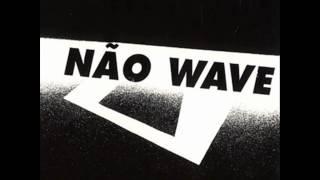 Various – Não Wave - Brazilian Post Punk 1982 - 1988 (Full Album) 2005