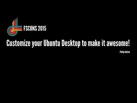 Customize your Ubuntu Desktop to make it awesome!