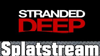Stranded Deep Gameplay - Stream Time!