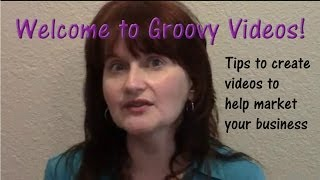 Welcome to Groovy Videos! Tips to Make Videos for Your Website!