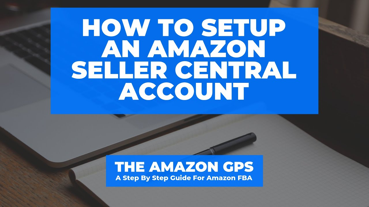 How To Setup An Amazon Seller Central Account - Step By Step Guide