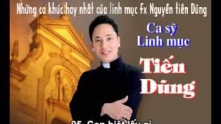 Những ca khúc hay nhất của ca sỹ Linh mục FX Nguyễn Tiến Dũng