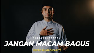 Jangan Macam Bagus * Ustaz Ahmad Faritz