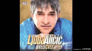 Ljuba Alicic - Uveli cvet - (Audio 2011)
