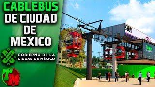 Así Será el Increíble Cablebús de Ciudad de Mexico para este 2019