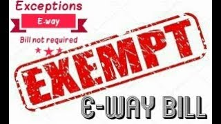 Exemption from E-way Bill or E-way bill not required