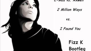 C-Mos vs. Axwell - 2 Million Ways vs. I Found You (Fizz K Bootleg)