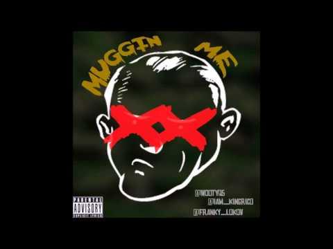 MUGGIN ME- KING RICO X WOOTY95 X FRANKY LOKO [AUDIO]