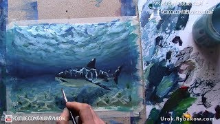 Pain together UNDERWATER WORLD, seabed and shark in depths of sey by Valery Rybakow. How to paint