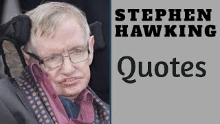 Stephen hawking quotes about life, science, god and space