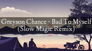 Bad to myself (slow magic remix ...