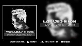 KAAZE vs. Florence + The Machine - Say My Mayhem 2016 (KAAZE Mashup)