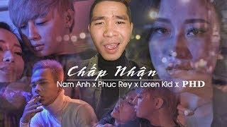 PHD   Reaction   Chấp Nhận - Nam Anh ft. Loren Kid ft. Phúc Rey