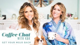 How To Get Your Mojo Back!! Coffee Chat with K&K You Have To See