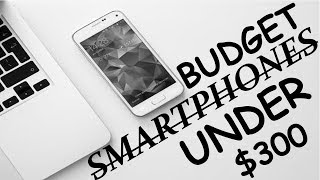 Best Budget SmartPhones 2018 | Top 3 Budget SmartPhones Under $300 | Best Bang For Your Bucks!