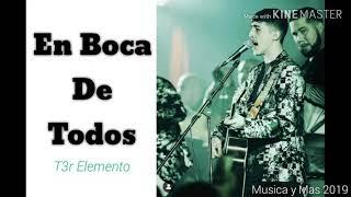 EN BOCA DE TODOS - T3R ELEMENTO (LETRA)