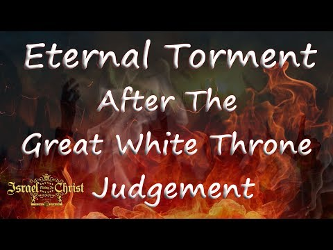 Eternal Torment After The Great White Throne Judgement