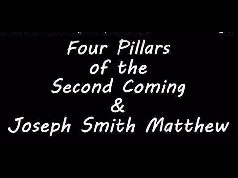 Four Pillars of the Second Coming and Joseph Smith Matthew