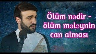Hacı Ramil - Ölüm nədir - ölüm mələynin can alması