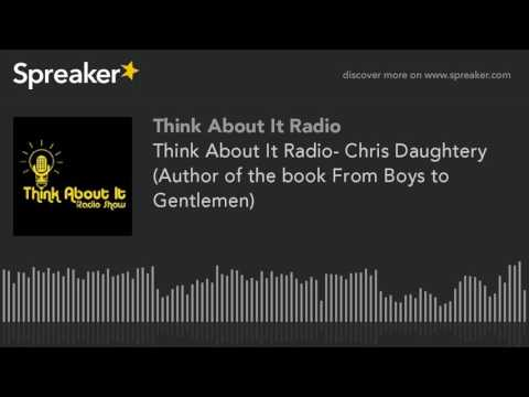 Think About It Radio- Chris Daughtery (Author of the book From Boys to Gentlemen) (part 3 of 3)